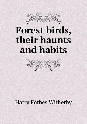 Forest Birds, Their Haunts and Habits