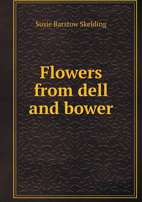 Flowers from Dell and Bower