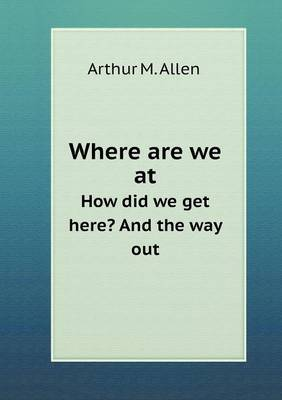 Where Are We at How Did We Get Here? and the Way Out