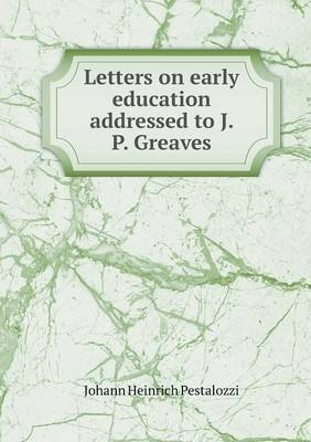 Letters on Early Education Addressed to J. P. Greaves