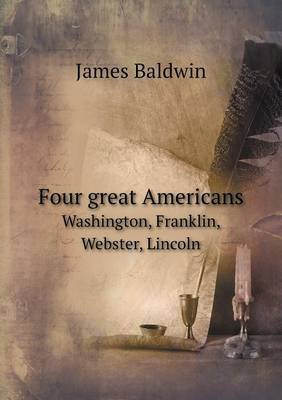 Four Great Americans Washington, Franklin, Webster, Lincoln