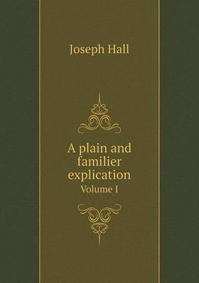 A Plain and Familier Explication Volume I