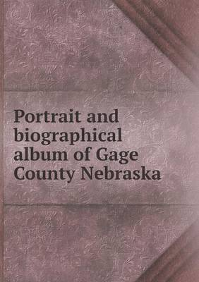 Portrait and Biographical Album of Gage County Nebraska