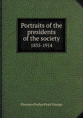 Portraits of the Presidents of the Society 1835-1914