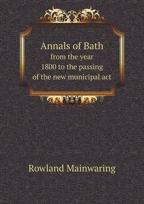 Annals of Bath from the Year 1800 to the Passing of the New Municipal ACT