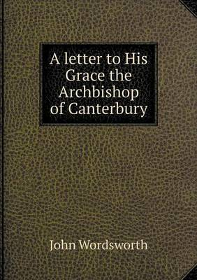 A Letter to His Grace the Archbishop of Canterbury