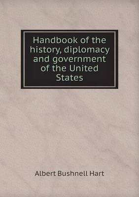 Handbook of the History, Diplomacy and Government of the United States