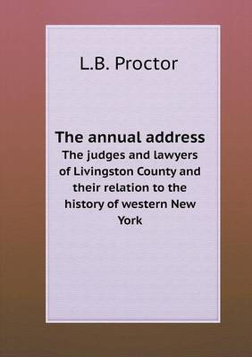 The Annual Address the Judges and Lawyers of Livingston County and Their Relation to the History of Western New York