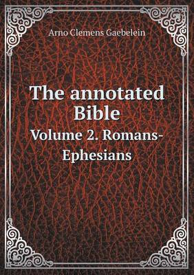 The Annotated Bible Volume 2. Romans-Ephesians