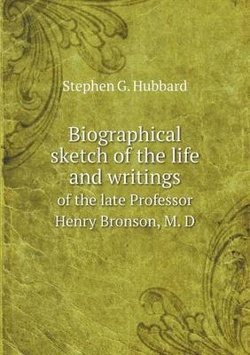 Biographical Sketch of the Life and Writings of the Late Professor Henry Bronson, M. D