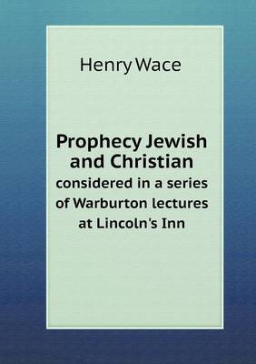 Prophecy Jewish and Christian Considered in a Series of Warburton Lectures at Lincoln's Inn
