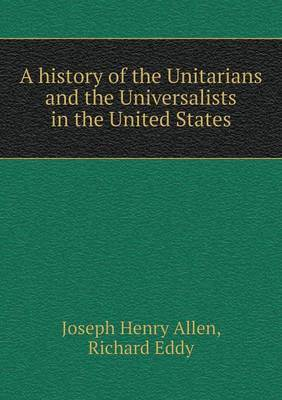 A History of the Unitarians and the Universalists in the United States