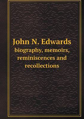 John N. Edwards Biography, Memoirs, Reminiscences and Recollections