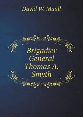 Brigadier General Thomas A. Smyth