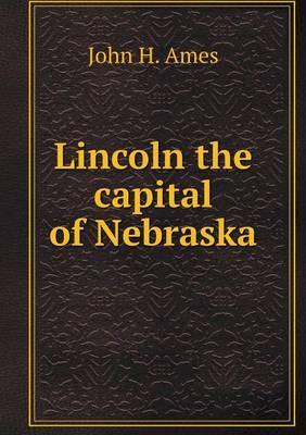 Lincoln the Capital of Nebraska