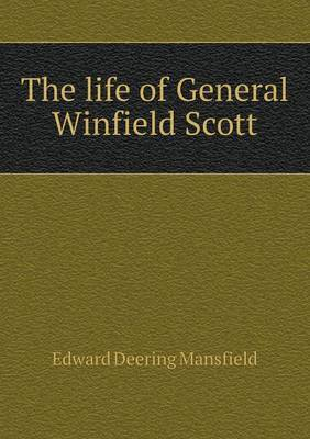The Life of General Winfield Scott