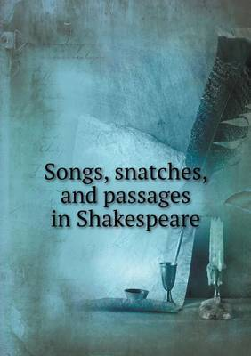 Songs, Snatches, and Passages in Shakespeare