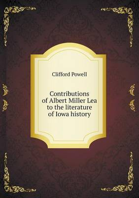 Contributions of Albert Miller Lea to the Literature of Iowa History