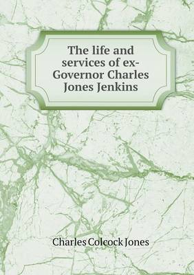 The Life and Services of Ex-Governor Charles Jones Jenkins