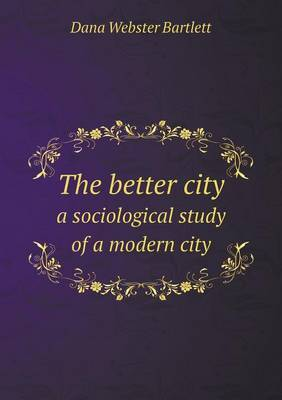The Better City a Sociological Study of a Modern City