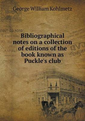 Bibliographical Notes on a Collection of Editions of the Book Known as Puckle's Club