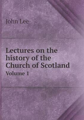 Lectures on the History of the Church of Scotland Volume 1