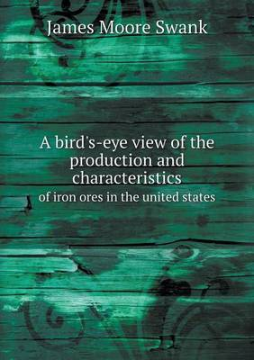 A Bird's-Eye View of the Production and Characteristics of Iron Ores in the United States