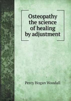 Osteopathy the Science of Healing by Adjustment
