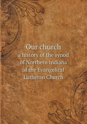 Our Church a History of the Synod of Northern Indiana of the Evangelical Lutheran Church