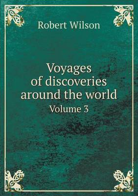 Voyages of Discoveries Around the World Volume 3