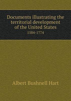 Documents Illustrating the Territorial Development of the United States 1584-1774