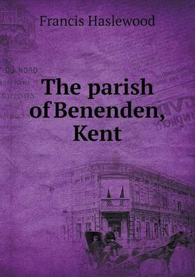 The Parish of Benenden, Kent