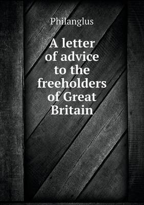 A Letter of Advice to the Freeholders of Great Britain