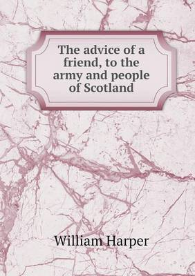 The Advice of a Friend, to the Army and People of Scotland