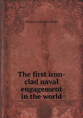 The First Iron-Clad Naval Engagement in the World