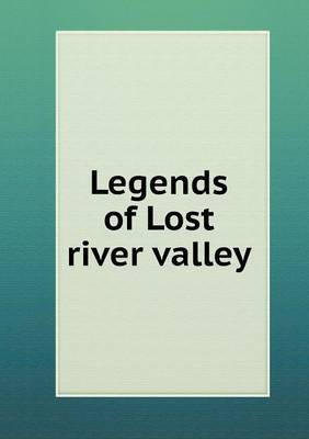 Legends of Lost River Valley