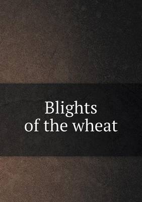 Blights of the Wheat
