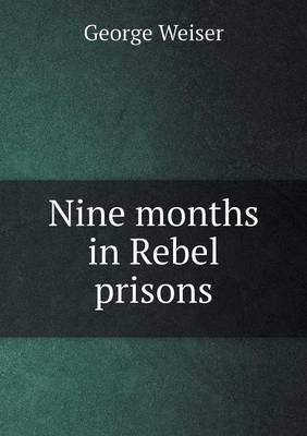 Nine Months in Rebel Prisons