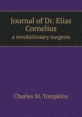 Journal of Dr. Elias Cornelius a Revolutionary Surgeon
