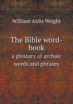 The Bible Word-Book a Glossary of Archaic Words and Phrases