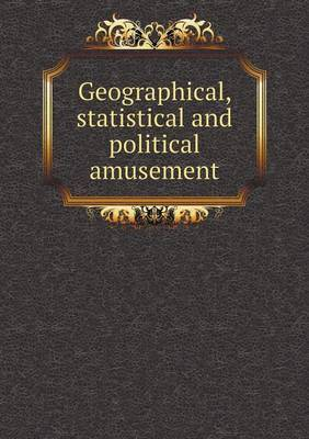 Geographical, Statistical and Political Amusement