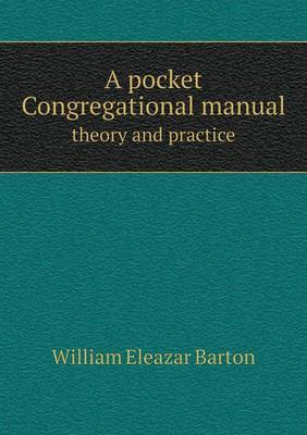 A Pocket Congregational Manual Theory and Practice