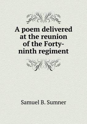 A Poem Delivered at the Reunion of the Forty-Ninth Regiment
