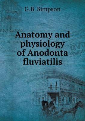 Anatomy and Physiology of Anodonta Fluviatilis
