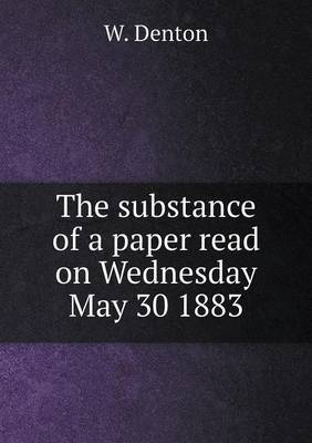 The Substance of a Paper Read on Wednesday May 30 1883