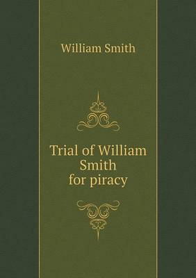 Trial of William Smith for Piracy