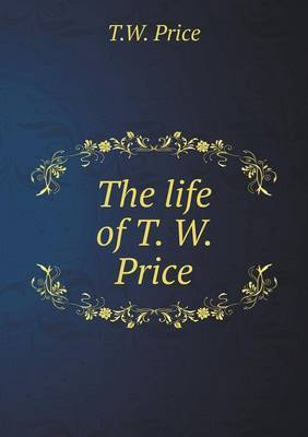 The Life of T. W. Price