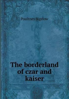 The Borderland of Czar and Kaiser