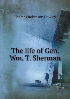 The Life of Gen. Wm. T. Sherman