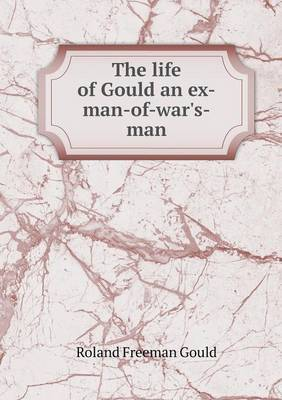 The Life of Gould an Ex-Man-Of-War's-Man